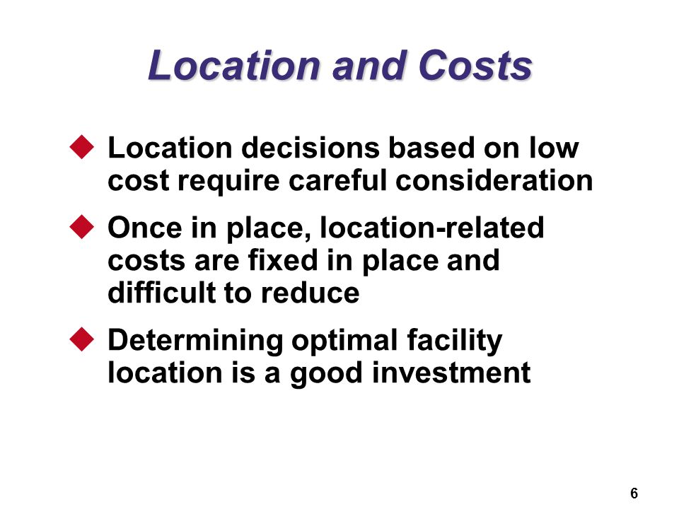 Location and Costs Location decisions based on low cost require careful consideration.