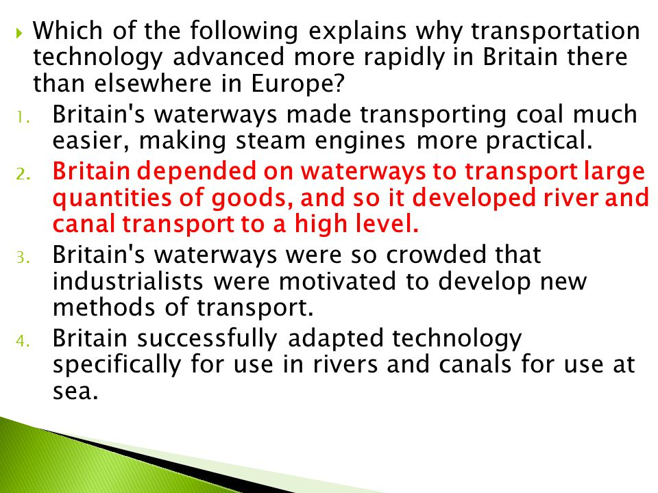 Which of the following explains why transportation technology advanced more rapidly in Britain there than elsewhere in Europe