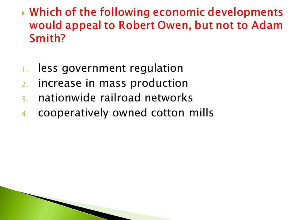 Which of the following economic developments would appeal to Robert Owen, but not to Adam Smith