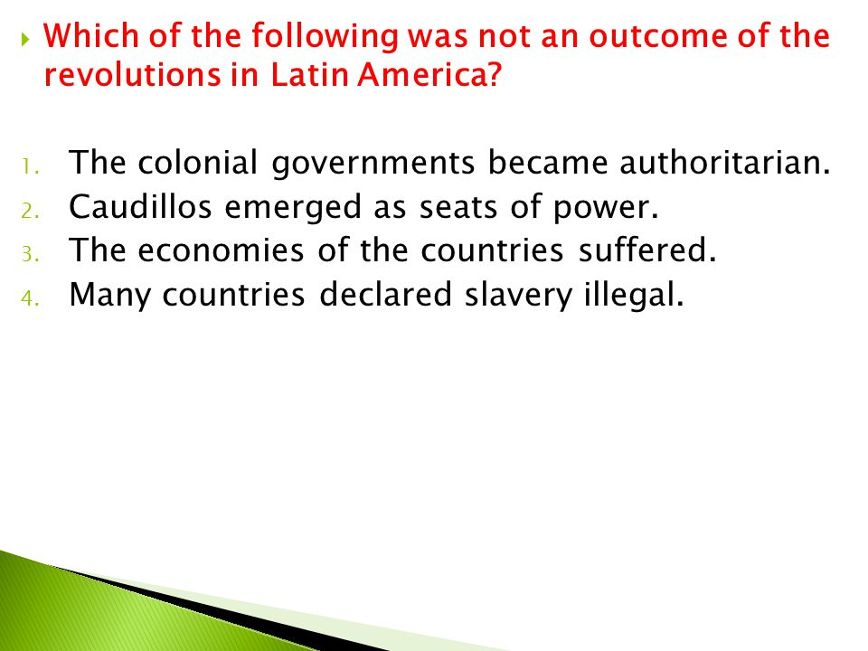 Which of the following was not an outcome of the revolutions in Latin America