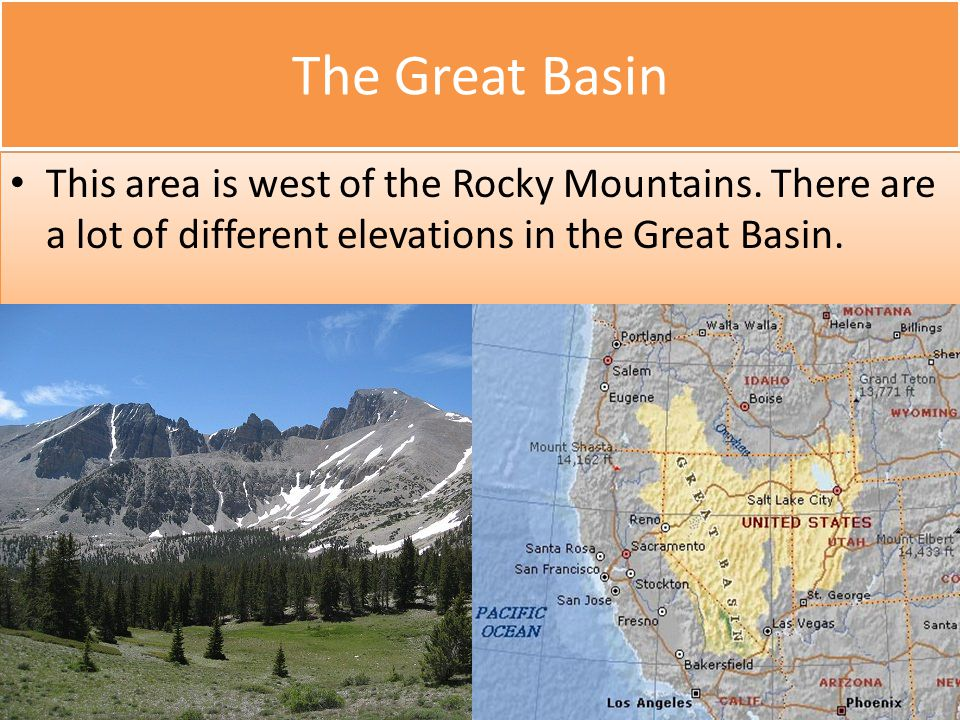 The Great Basin This area is west of the Rocky Mountains.