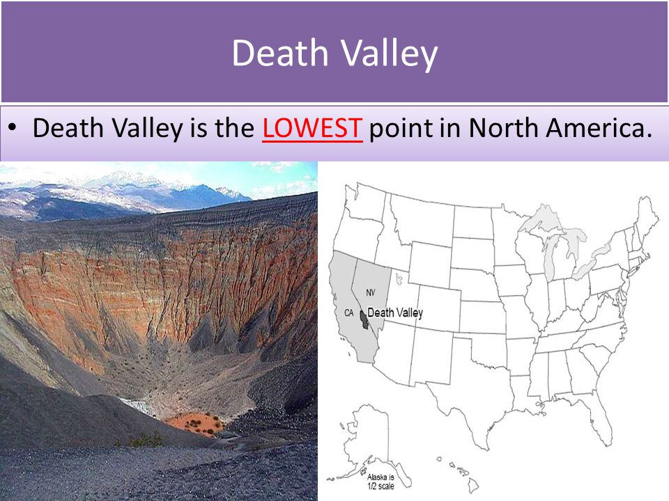 Death Valley Death Valley is the LOWEST point in North America.
