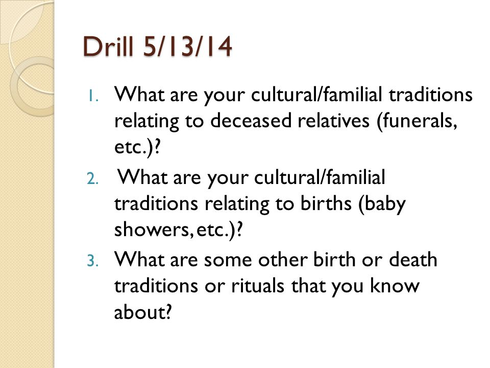 Drill 5/13/14 What are your cultural/familial traditions relating to deceased relatives (funerals, etc.)