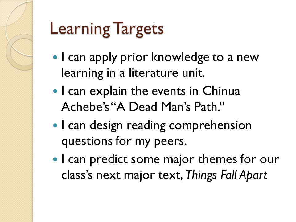 Learning Targets I can apply prior knowledge to a new learning in a literature unit.