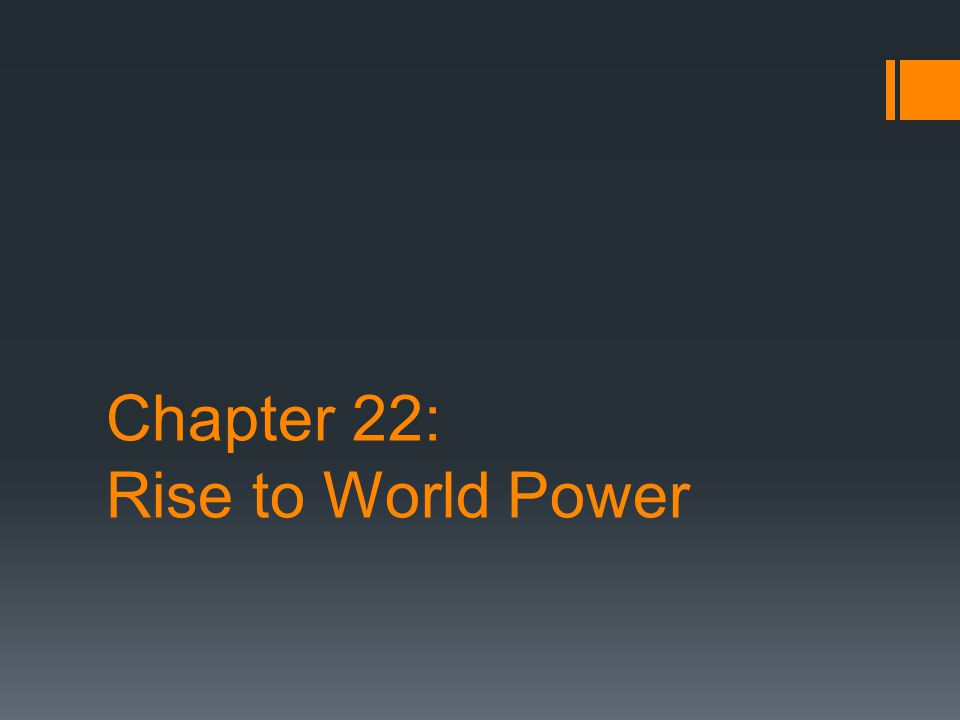 Chapter 22: Rise to World Power