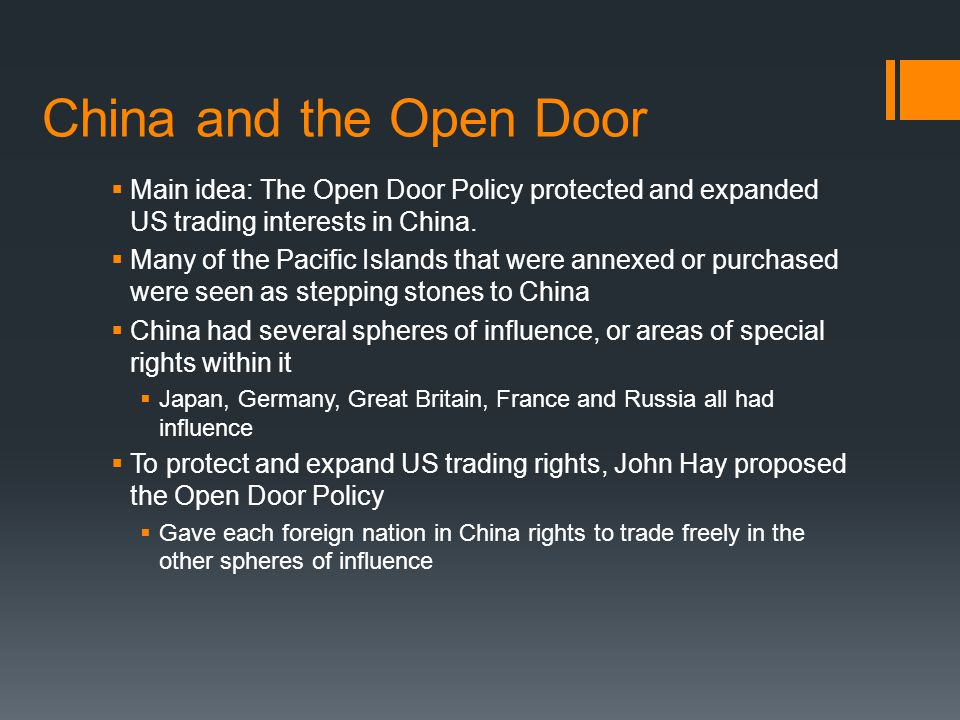 China and the Open Door Main idea: The Open Door Policy protected and expanded US trading interests in China.