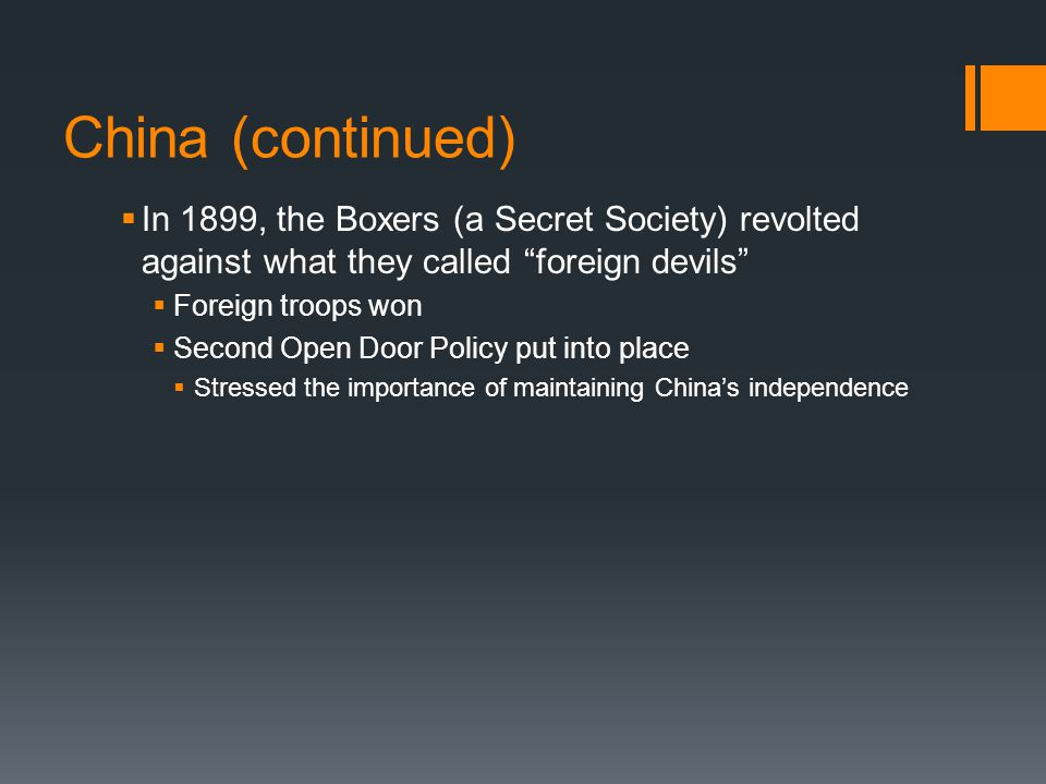 China (continued) In 1899, the Boxers (a Secret Society) revolted against what they called foreign devils
