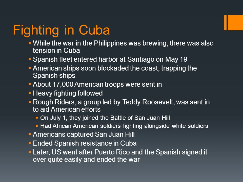 Fighting in Cuba While the war in the Philippines was brewing, there was also tension in Cuba. Spanish fleet entered harbor at Santiago on May 19.