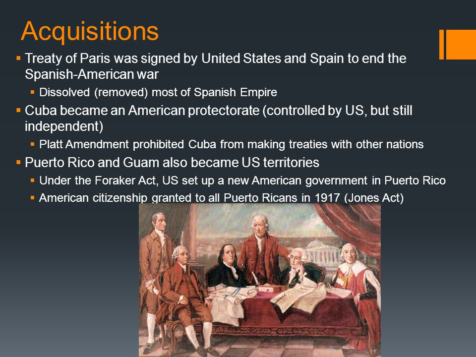 Acquisitions Treaty of Paris was signed by United States and Spain to end the Spanish-American war.