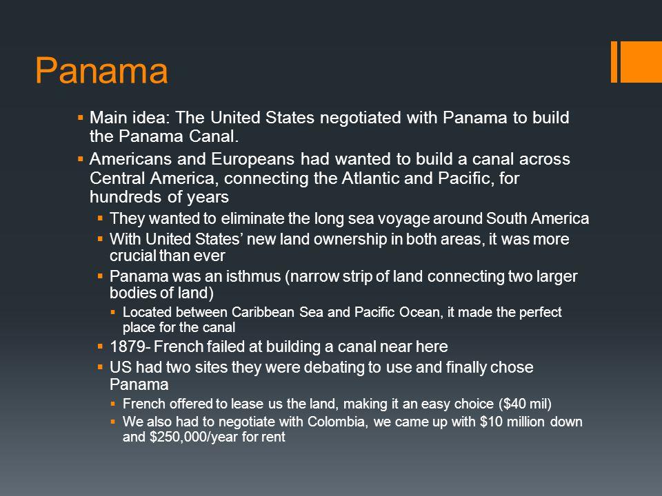 Panama Main idea: The United States negotiated with Panama to build the Panama Canal.