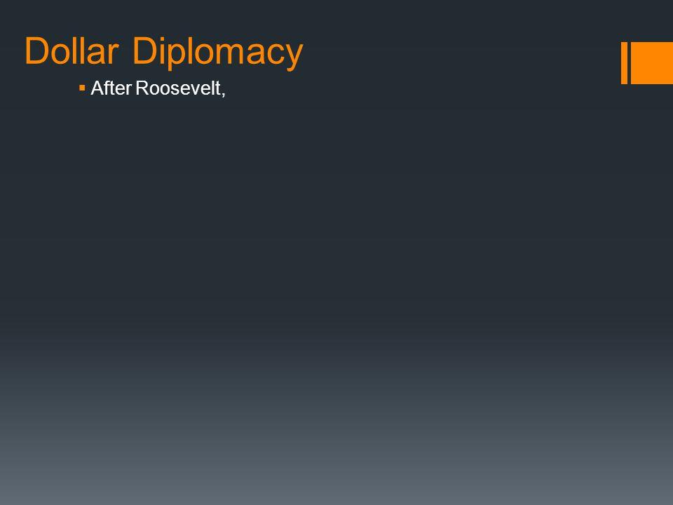 Dollar Diplomacy After Roosevelt,