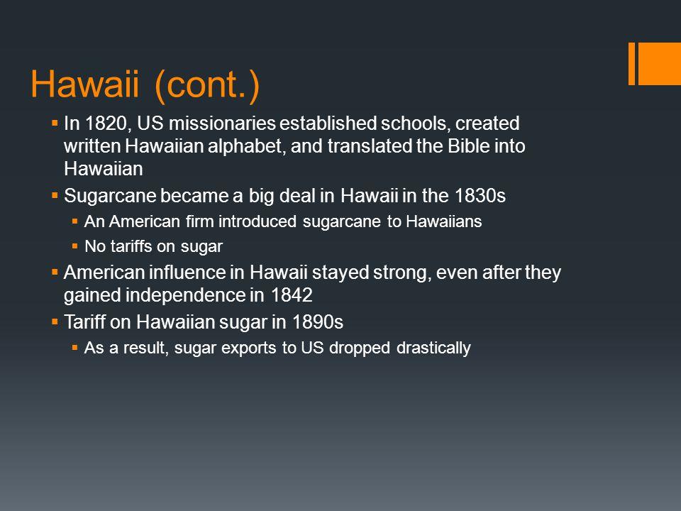Hawaii (cont.) In 1820, US missionaries established schools, created written Hawaiian alphabet, and translated the Bible into Hawaiian.