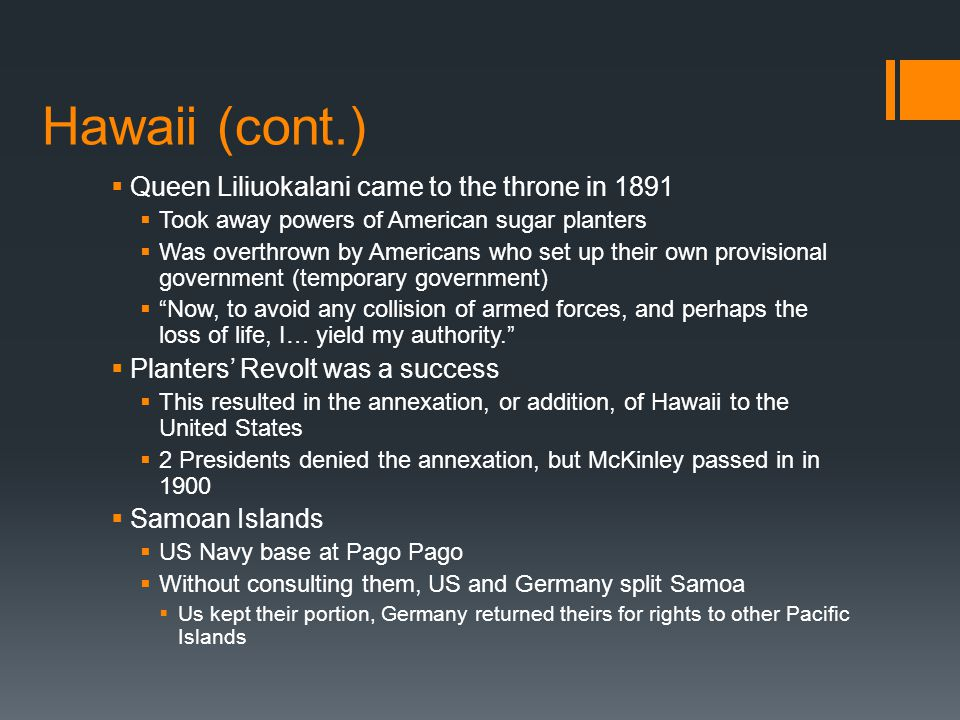 Hawaii (cont.) Queen Liliuokalani came to the throne in 1891