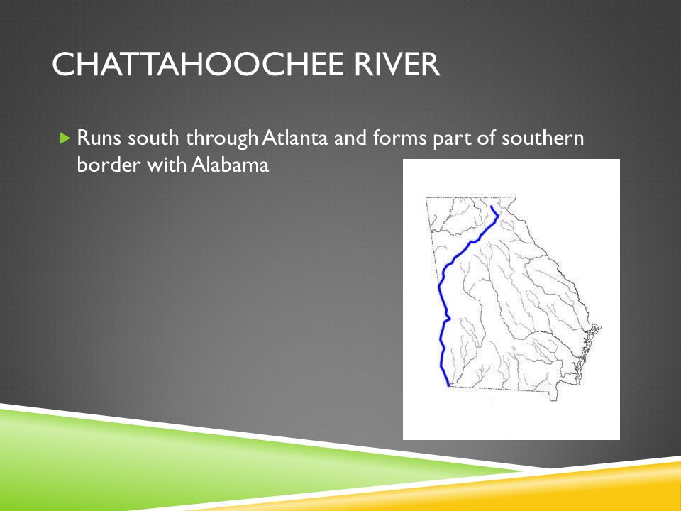 Chattahoochee River Runs south through Atlanta and forms part of southern border with Alabama