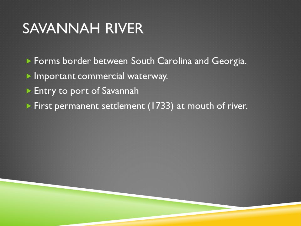 Savannah River Forms border between South Carolina and Georgia.