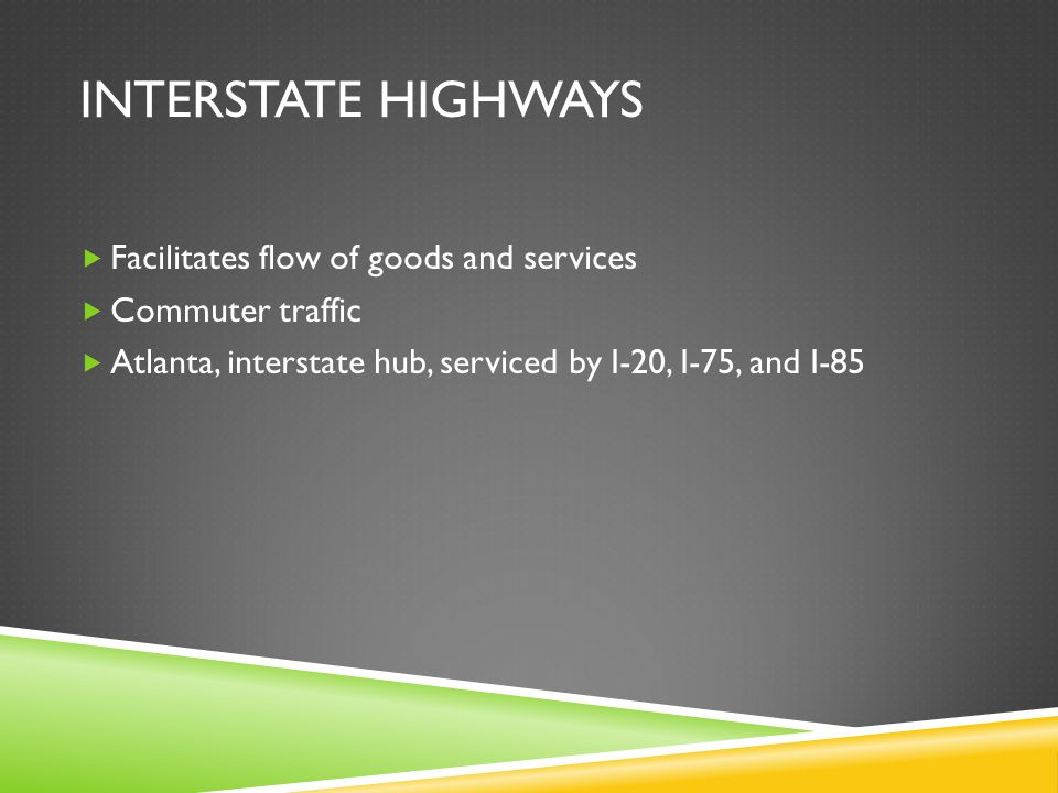 Interstate highways Facilitates flow of goods and services