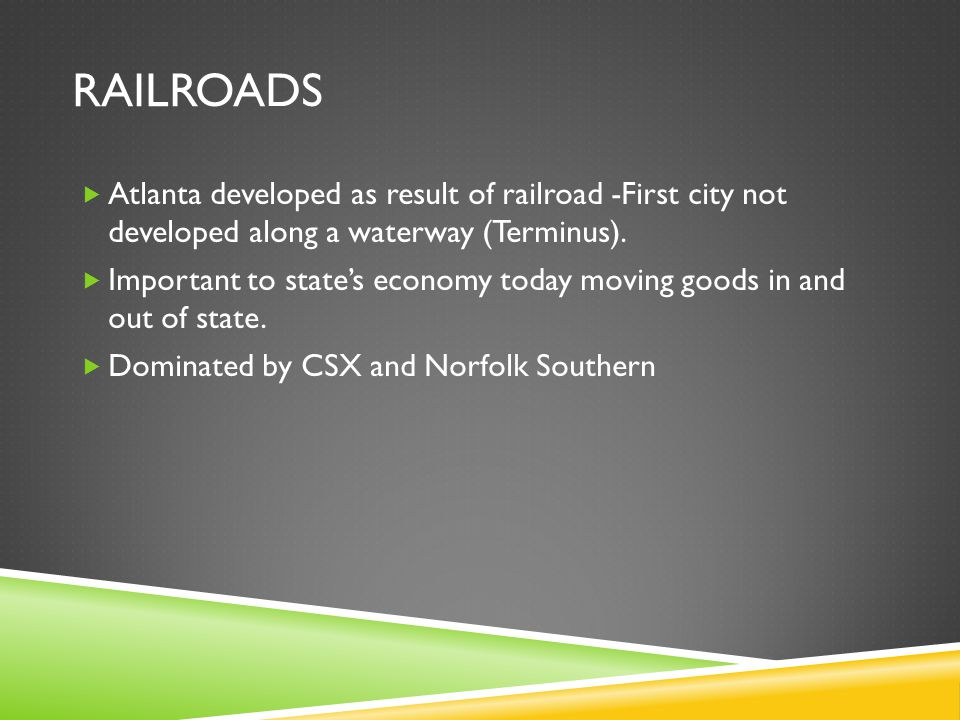 railroads Atlanta developed as result of railroad -First city not developed along a waterway (Terminus).