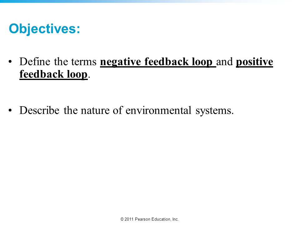 Objectives: Define the terms negative feedback loop and positive feedback loop.