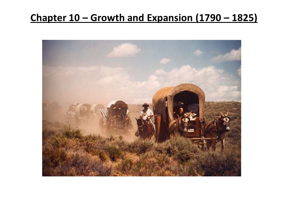 Chapter 10 – Growth and Expansion (1790 – 1825)