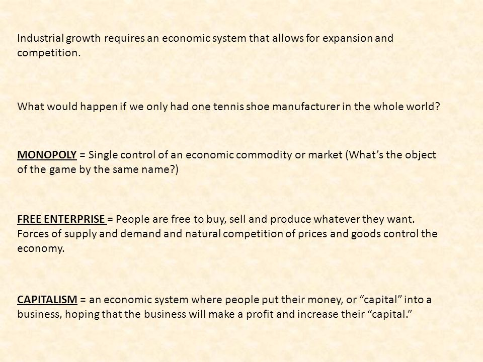 Industrial growth requires an economic system that allows for expansion and competition.