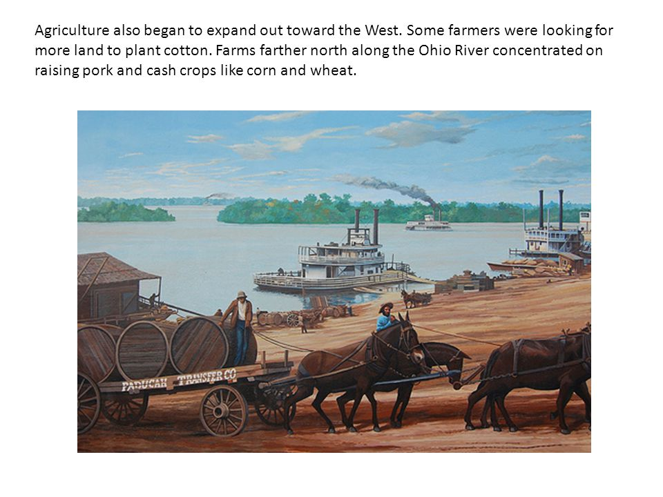 Agriculture also began to expand out toward the West