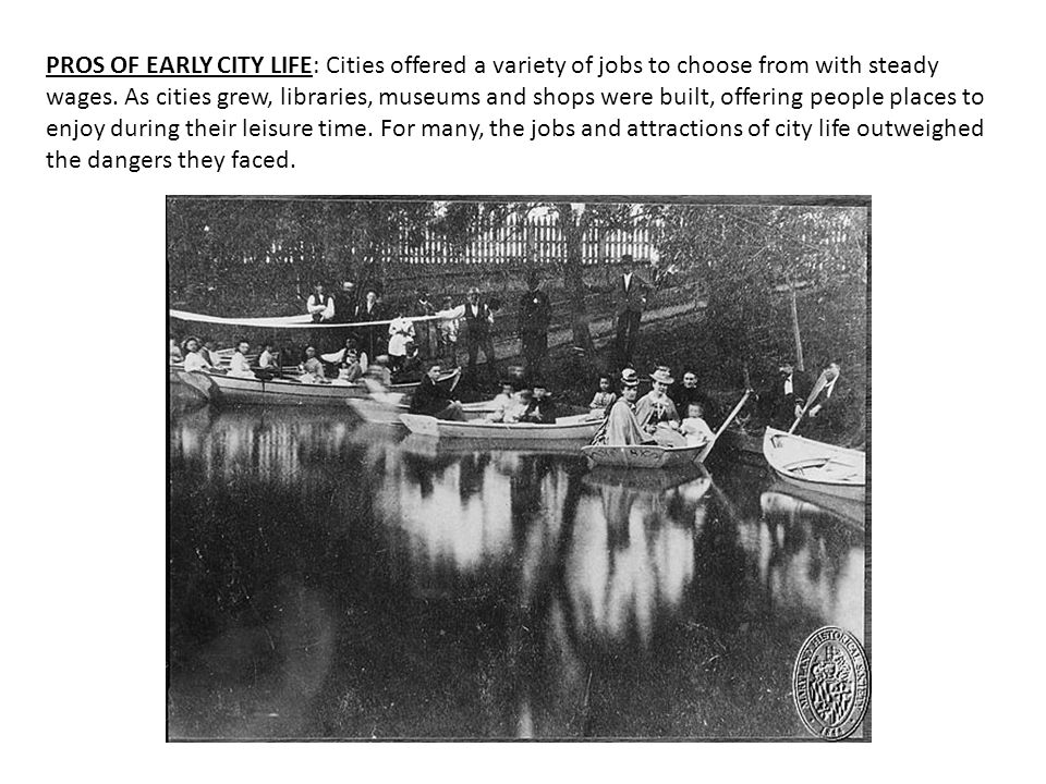 PROS OF EARLY CITY LIFE: Cities offered a variety of jobs to choose from with steady wages.