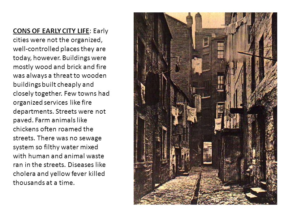 CONS OF EARLY CITY LIFE: Early cities were not the organized, well-controlled places they are today, however.