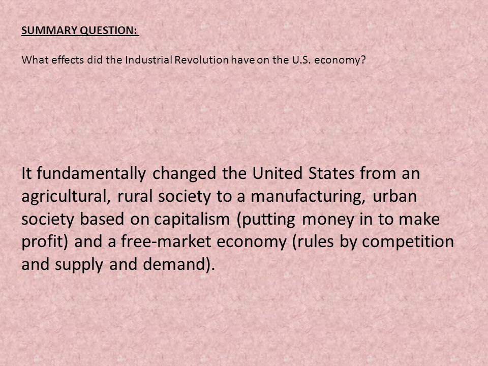 SUMMARY QUESTION: What effects did the Industrial Revolution have on the U.S. economy