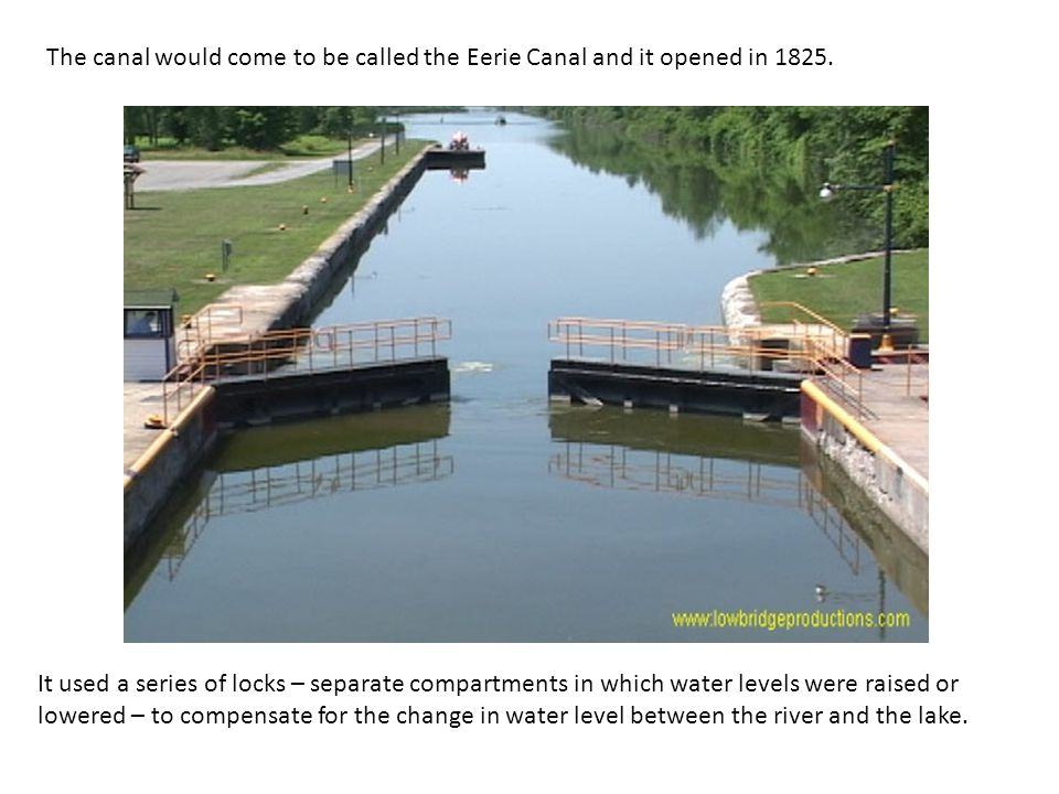 The canal would come to be called the Eerie Canal and it opened in 1825.