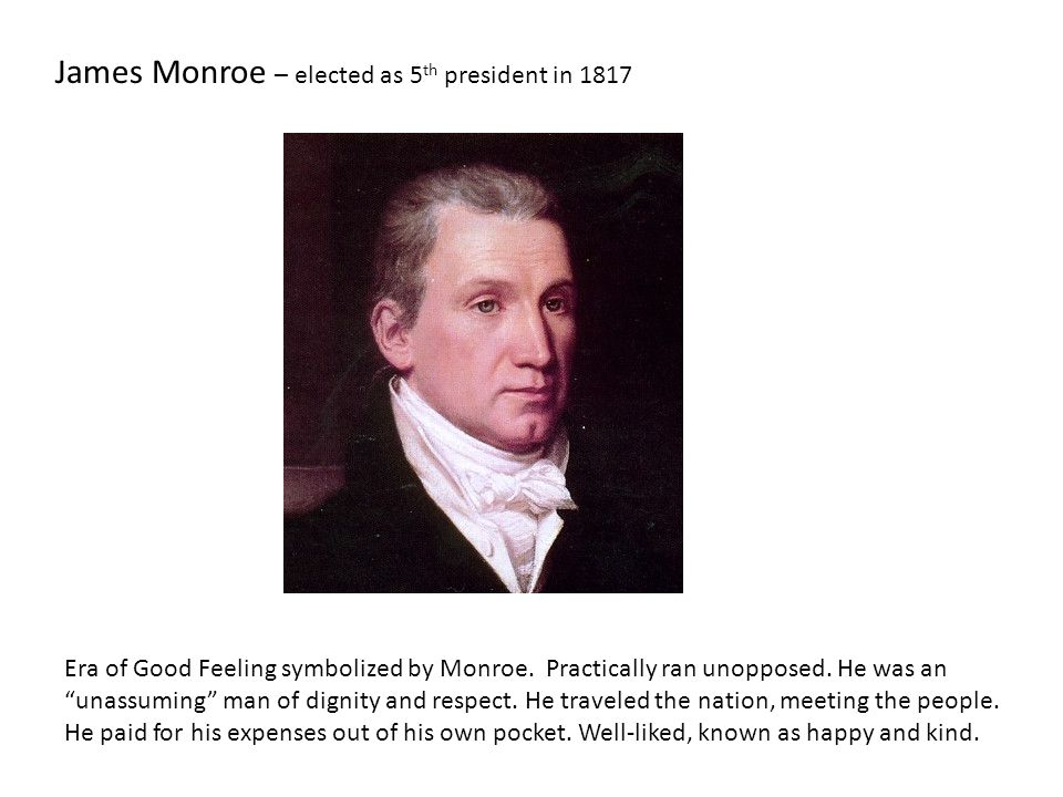 James Monroe – elected as 5th president in 1817