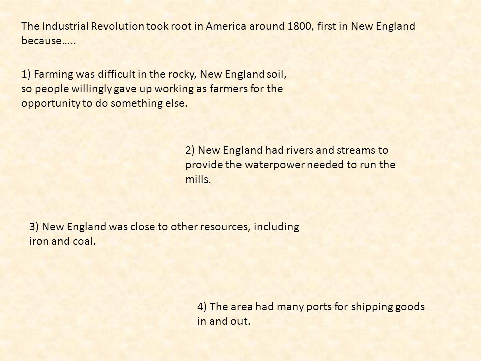 The Industrial Revolution took root in America around 1800, first in New England because…..