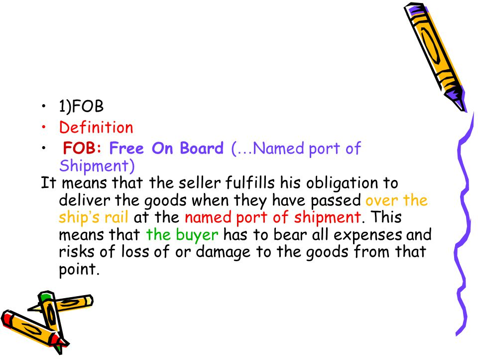 1)FOB Definition. FOB: Free On Board (…Named port of Shipment)