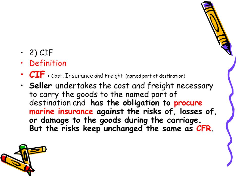 CIF : Cost, Insurance and Freight (named port of destination)