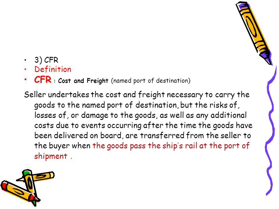 CFR : Cost and Freight (named port of destination)
