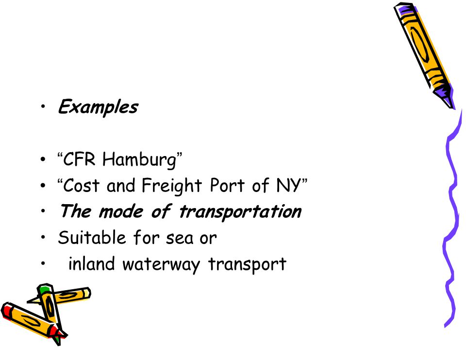 Examples CFR Hamburg Cost and Freight Port of NY The mode of transportation. Suitable for sea or.