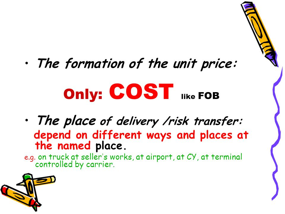 Only: COST like FOB The formation of the unit price: