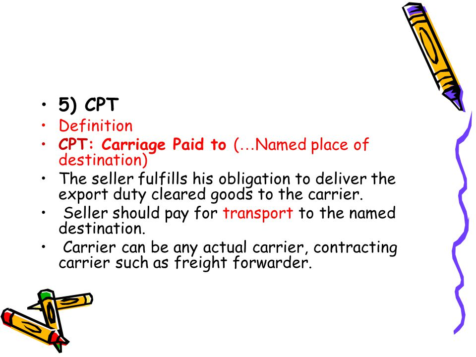 5) CPT Definition CPT: Carriage Paid to (…Named place of destination)