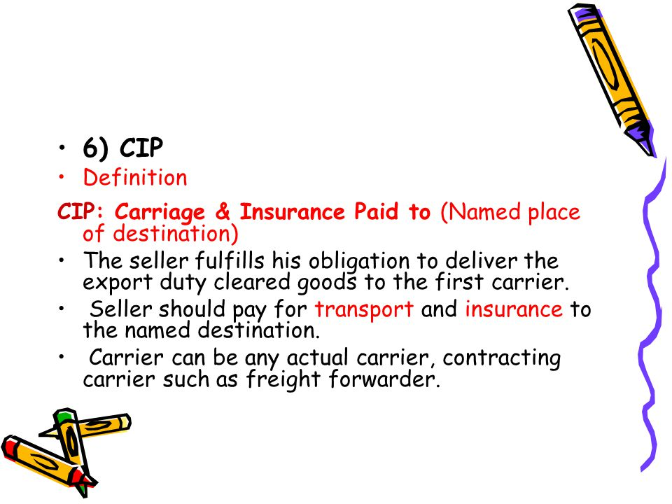 6) CIP Definition. CIP: Carriage & Insurance Paid to (Named place of destination)
