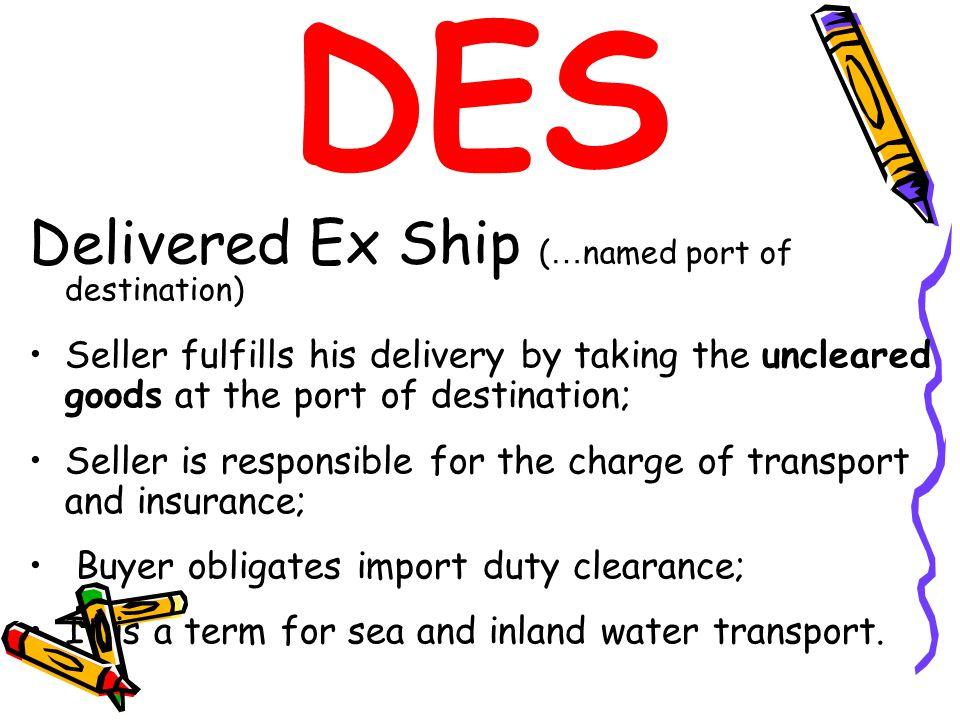 DES Delivered Ex Ship (…named port of destination)