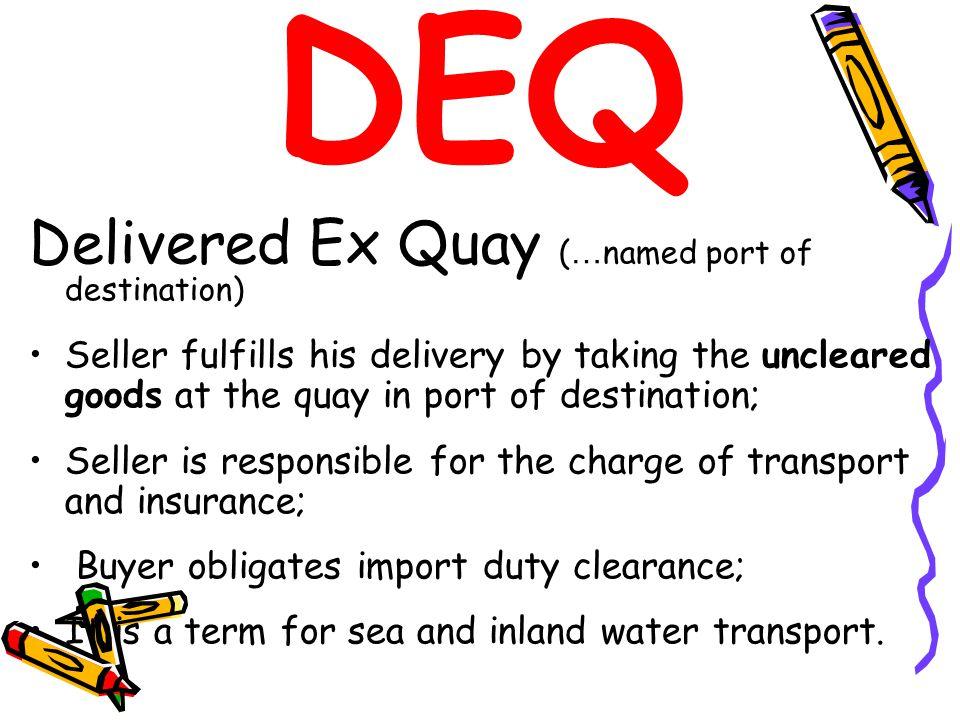 DEQ Delivered Ex Quay (…named port of destination)
