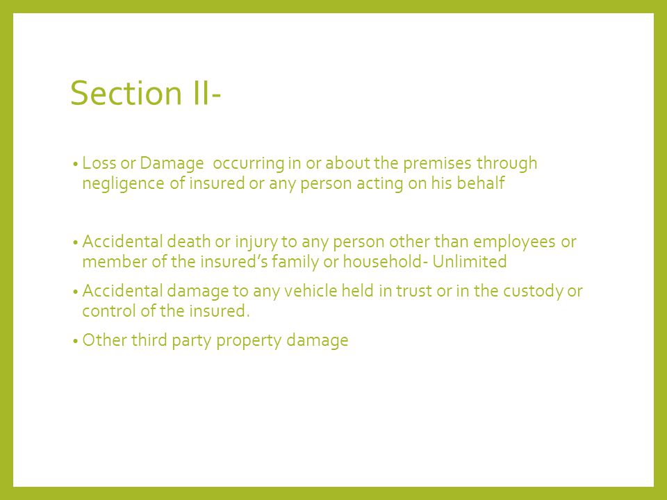 Section II- Loss or Damage occurring in or about the premises through negligence of insured or any person acting on his behalf.