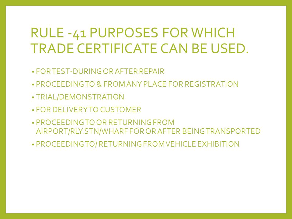 RULE -41 PURPOSES FOR WHICH TRADE CERTIFICATE CAN BE USED.