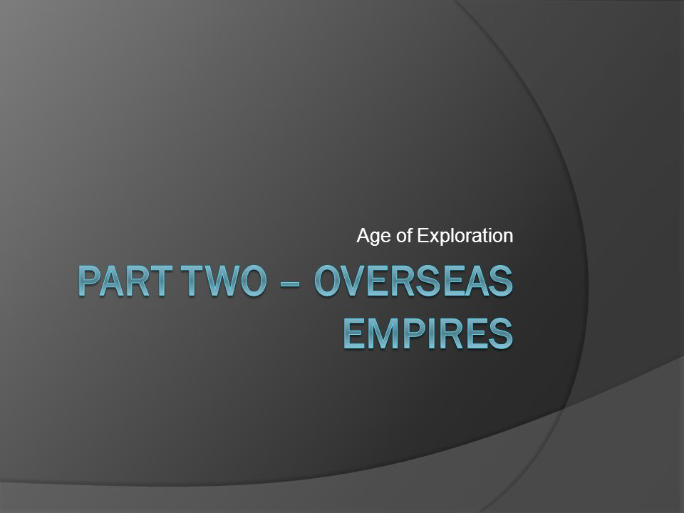 Part two – Overseas Empires