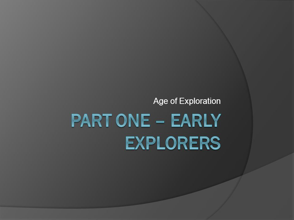 Part one – Early Explorers