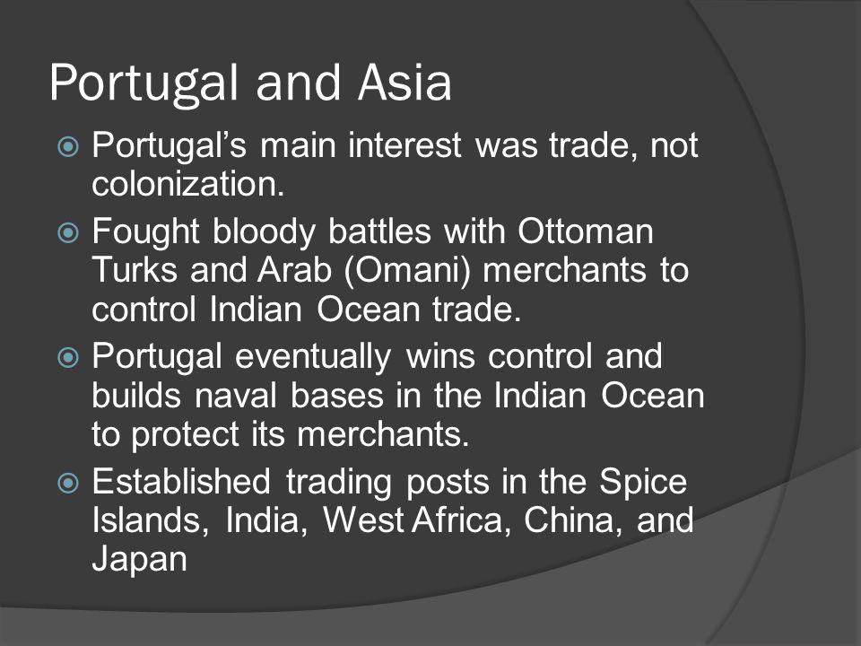 Portugal and Asia Portugal's main interest was trade, not colonization.