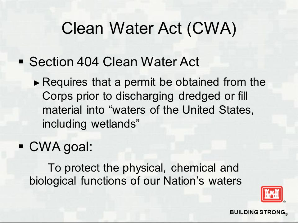 Clean Water Act (CWA) Section 404 Clean Water Act CWA goal: