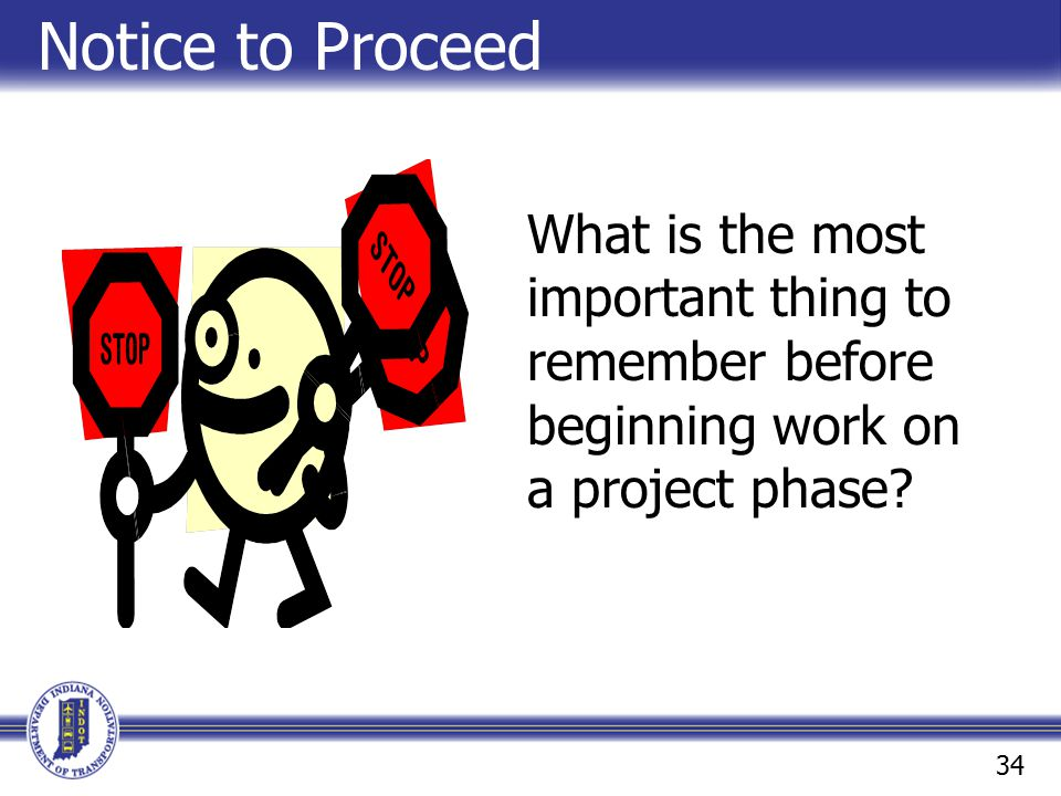 Notice to Proceed What is the most important thing to remember before beginning work on a project phase