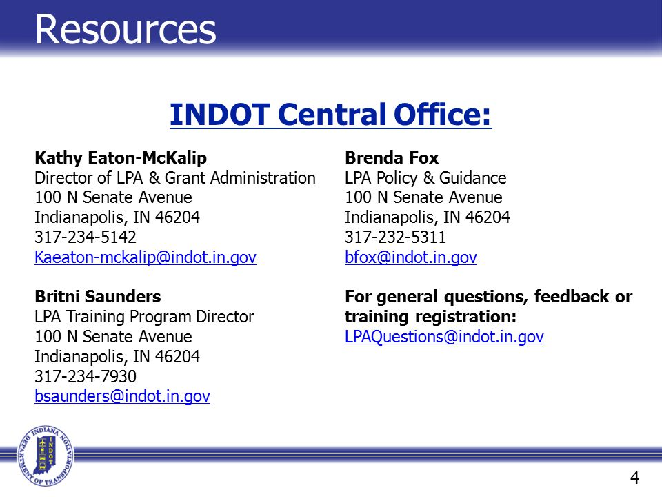 Resources INDOT Central Office: Kathy Eaton-McKalip Brenda Fox