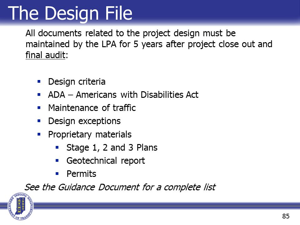 The Design File All documents related to the project design must be maintained by the LPA for 5 years after project close out and final audit: