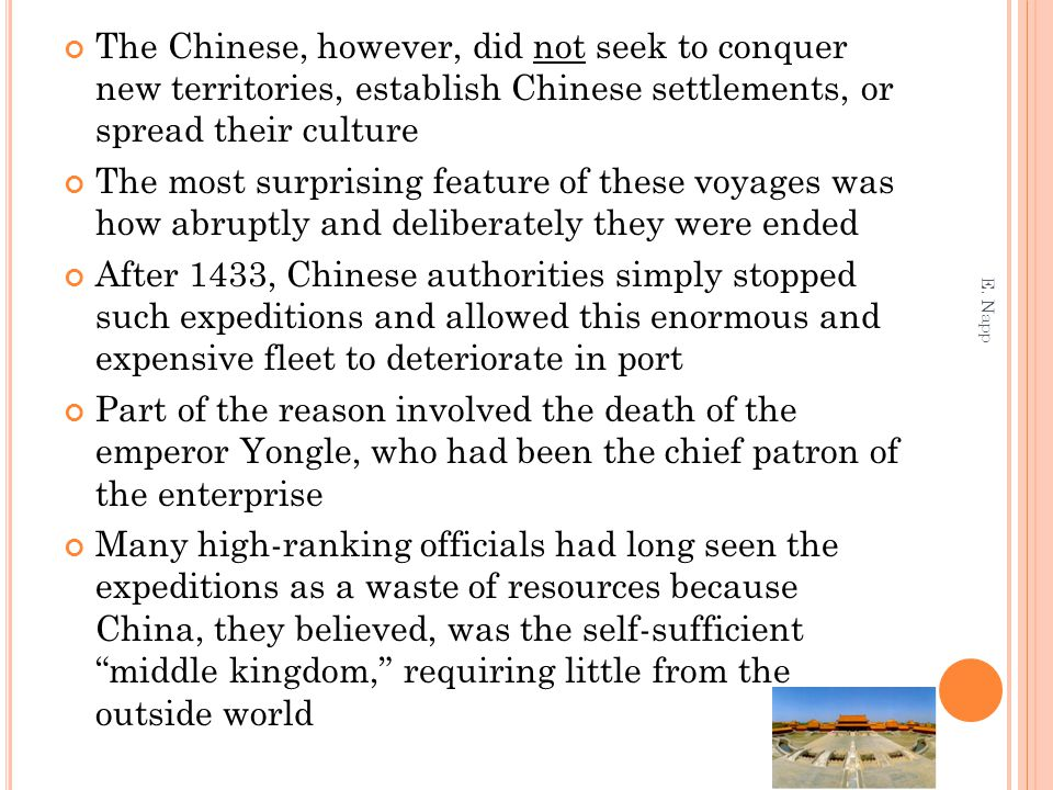 The Chinese, however, did not seek to conquer new territories, establish Chinese settlements, or spread their culture